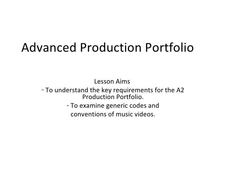 Advanced Production Portfolio  <ul><li>Lesson Aims  </li></ul><ul><li>To understand the key requirements for the A2 Produc...