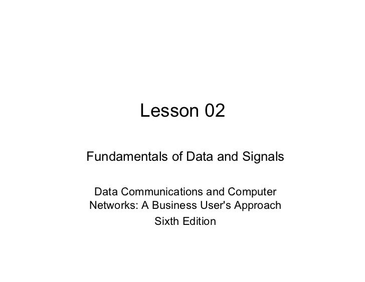 Lesson 02Fundamentals of Data and Signals Data Communications and ComputerNetworks: A Business Users Approach            S...