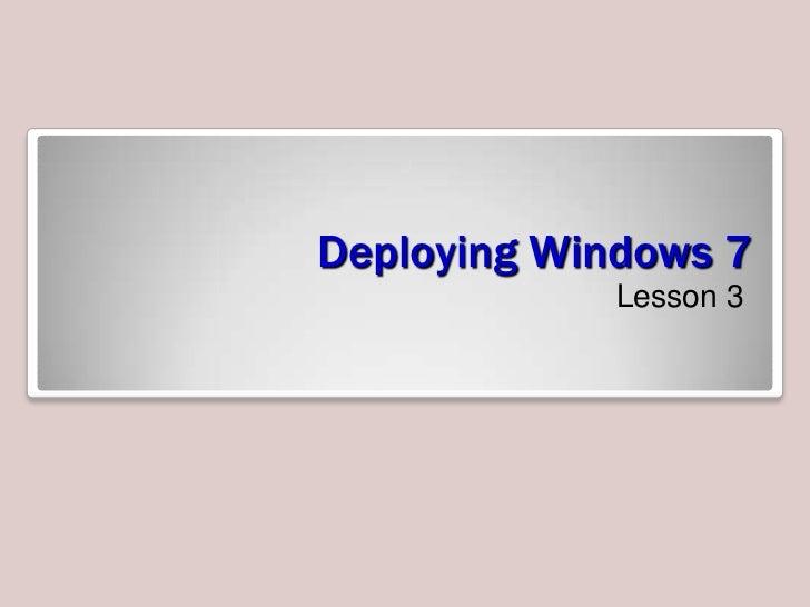 Deploying Windows 7             Lesson 3