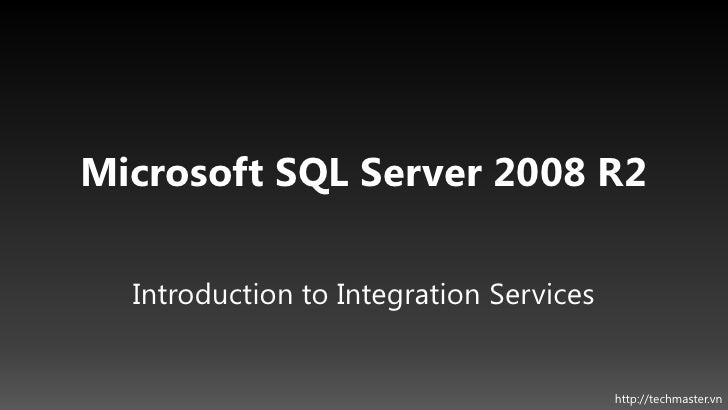 Microsoft SQL Server 2008 R2  Introduction to Integration Services                                         http://techmast...