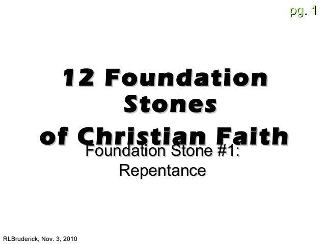 pg.pg. 11 12 Foundation12 Foundation StonesStones of Christian Faithof Christian Faith RLBruderick, Nov. 3, 2010RLBruderic...