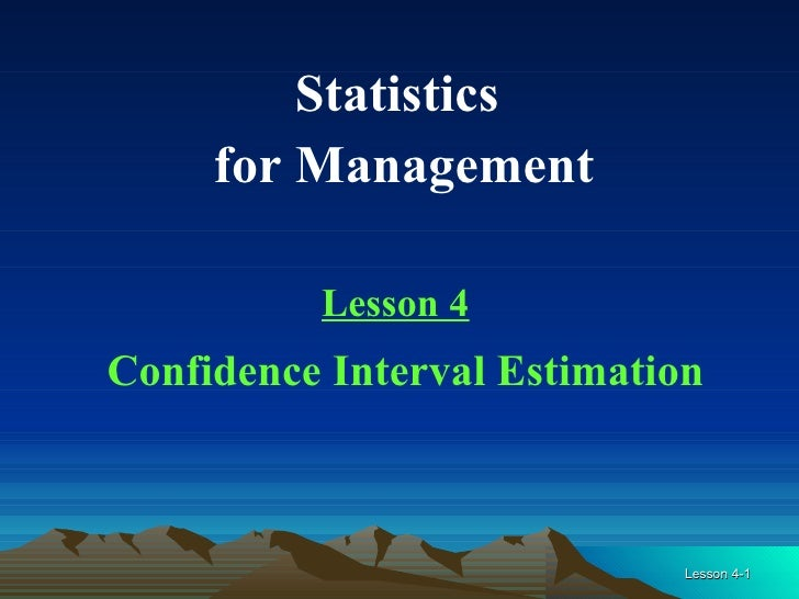 Statistics  for Management Lesson 4 Confidence Interval Estimation