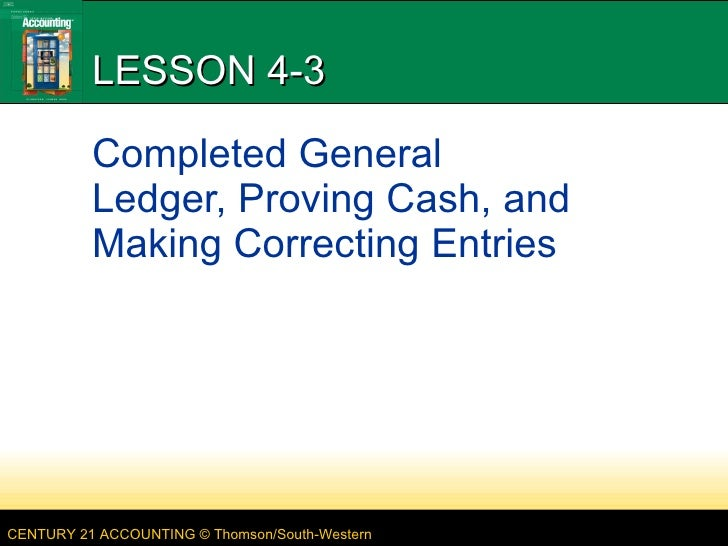 LESSON 4-3 Completed General Ledger, Proving Cash, and Making Correcting Entries