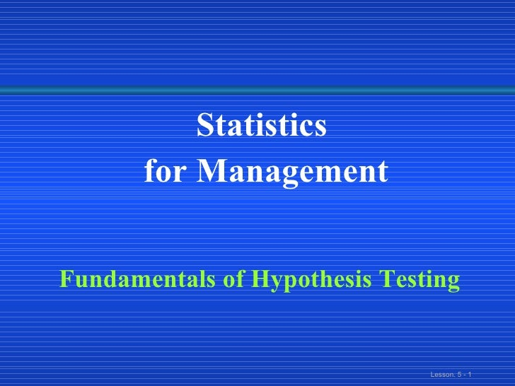 Statistics  for Management Fundamentals of Hypothesis Testing