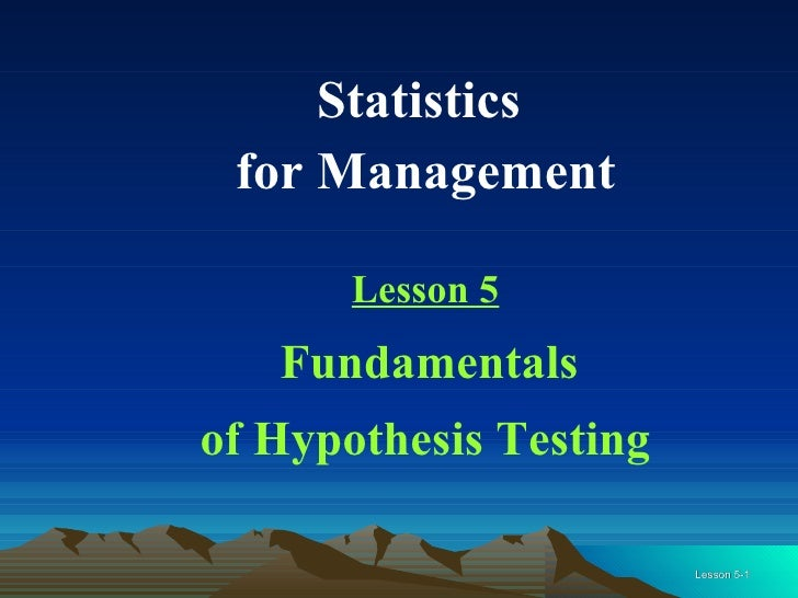 Statistics  for Management Lesson 5 Fundamentals  of Hypothesis Testing