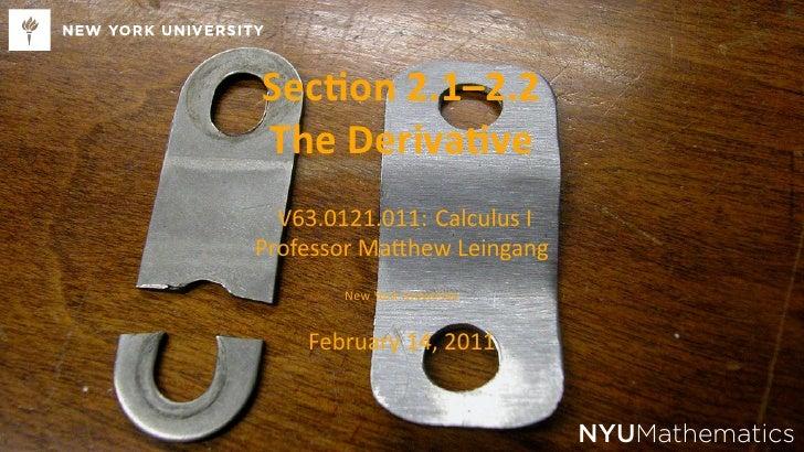 Sec on 2.1–2.2    The Deriva ve      V63.0121.011: Calculus I    Professor Ma hew Leingang           New York University  ...