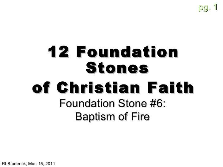 <ul><li>12 Foundation Stones </li></ul><ul><li>of Christian Faith </li></ul>RLBruderick, Mar. 15, 2011 Foundation Stone #6...