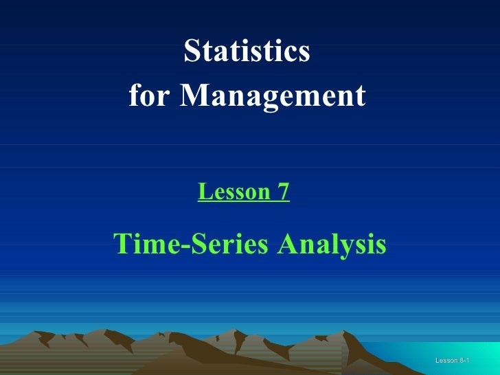 Statistics  for Management  Lesson 7 Time-Series Analysis