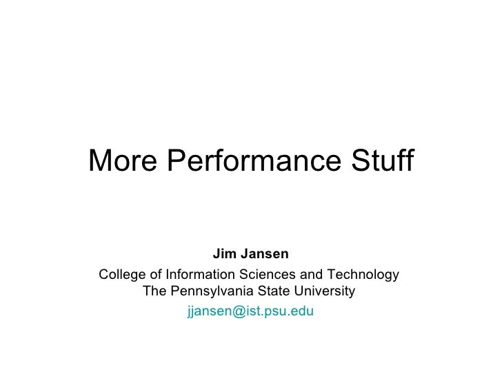 More Performance Stuff Jim Jansen College of Information Sciences and Technology  The Pennsylvania State University  [emai...
