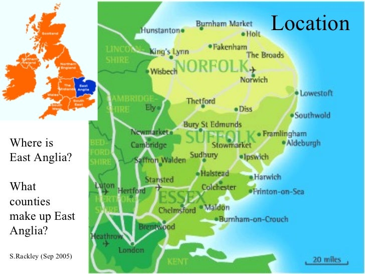 Location Where is East Anglia? What counties make up East Anglia? S.Rackley (Sep 2005)