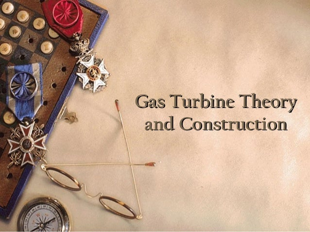 Gas Turbine TheoryGas Turbine Theory and Constructionand Construction