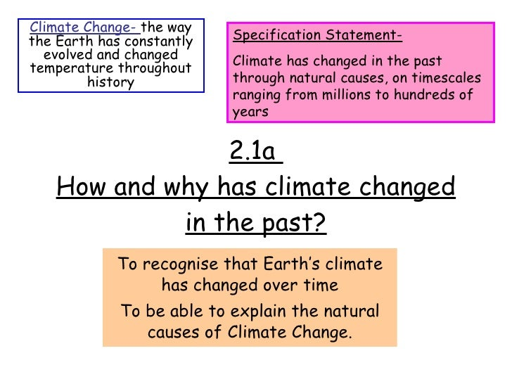 2.1a  How and why has climate changed in the past? To recognise that Earth's climate has changed over time To be able to e...