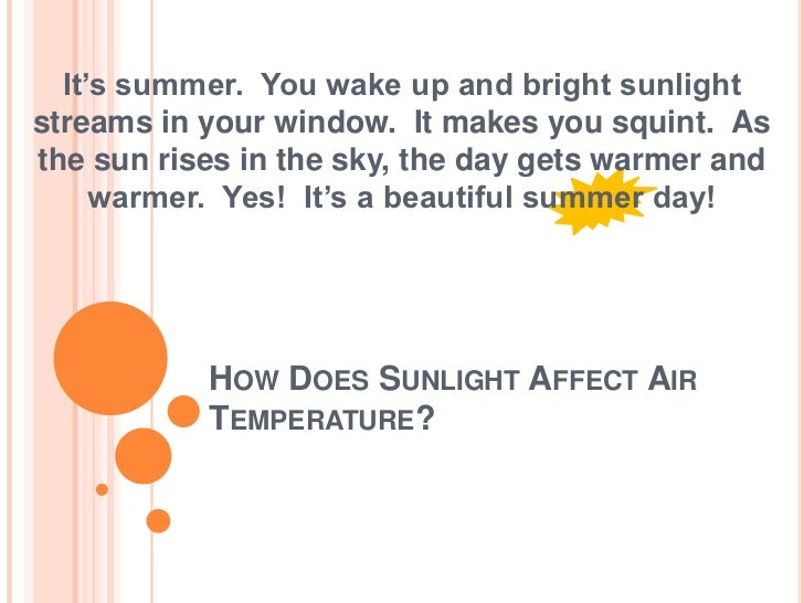 How Does Sunlight Affect Air Temperature?<br />It's summer.  You wake up and bright sunlight streams in your window.  It m...