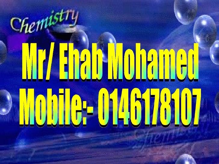 Mr/ Ehab Mohamed Mobile:- 0146178107