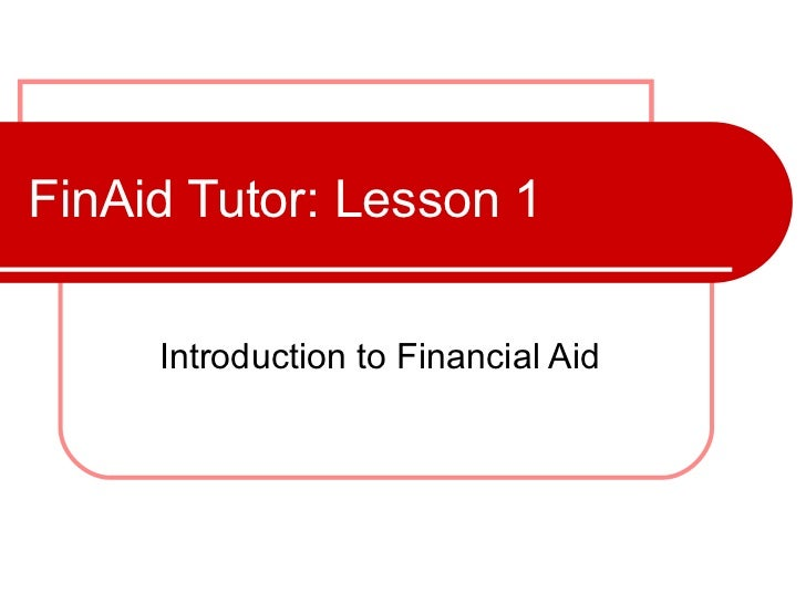 FinAid Tutor: Lesson 1 Introduction to Financial Aid