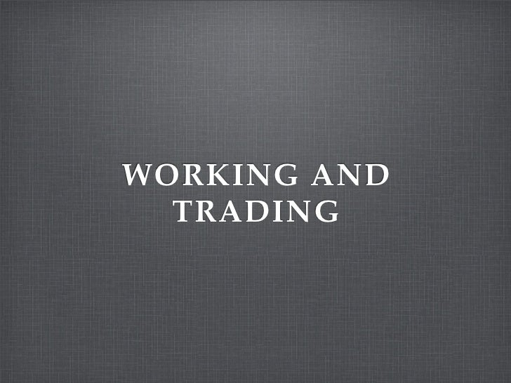 WORKING AND  TRADING
