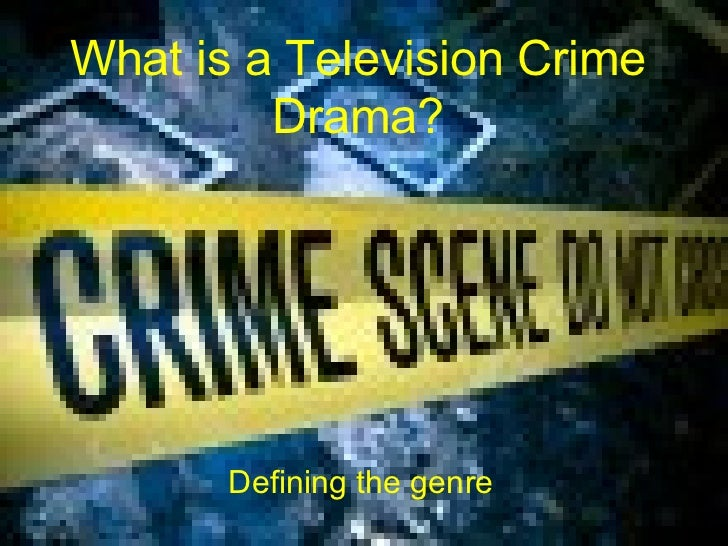 What is a Television Crime         Drama?       Defining the genre
