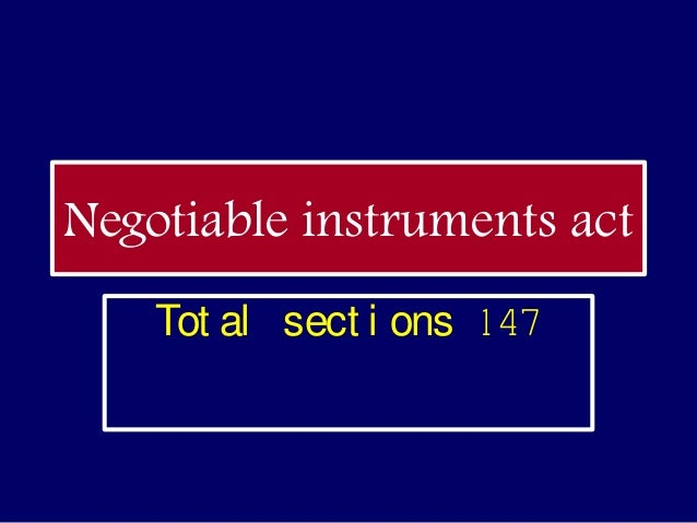 Negotiable instruments act    Tot al sect i ons 147