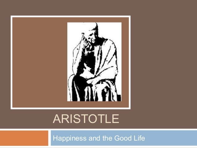 ARISTOTLE Happiness and the Good Life