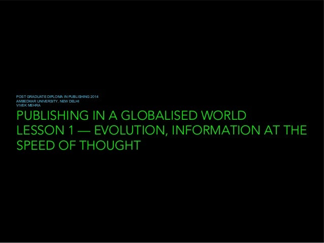 PUBLISHING IN A GLOBALISED WORLD LESSON 1 — EVOLUTION, INFORMATION AT THE SPEED OF THOUGHT POST GRADUATE DIPLOMA IN PUBLIS...