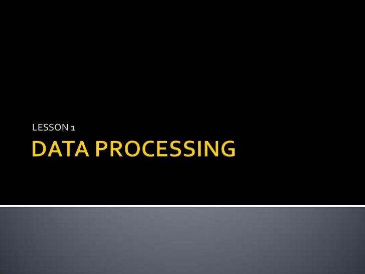 DATA PROCESSING<br />LESSON 1<br />
