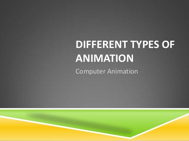 DIFFERENT TYPES OFANIMATIONComputer Animation