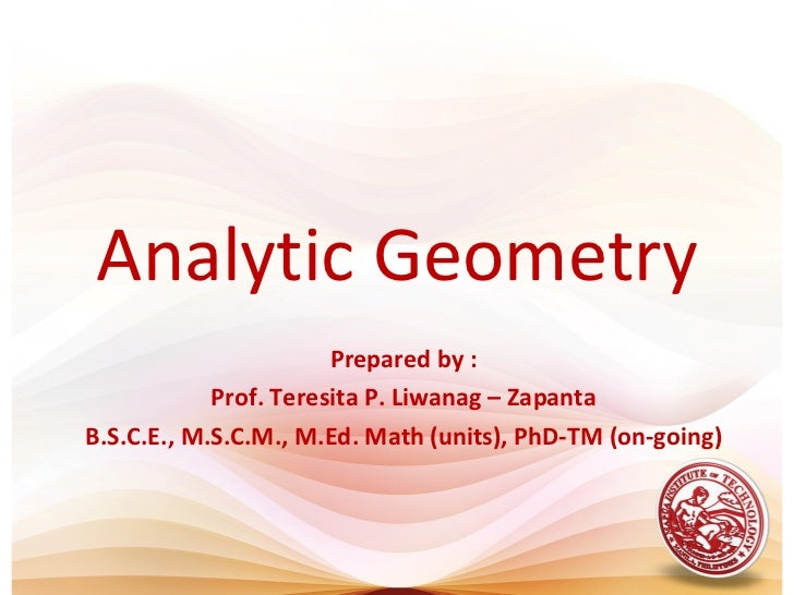 Analytic Geometry                       Prepared by :            Prof. Teresita P. Liwanag – ZapantaB.S.C.E., M.S.C.M., M....