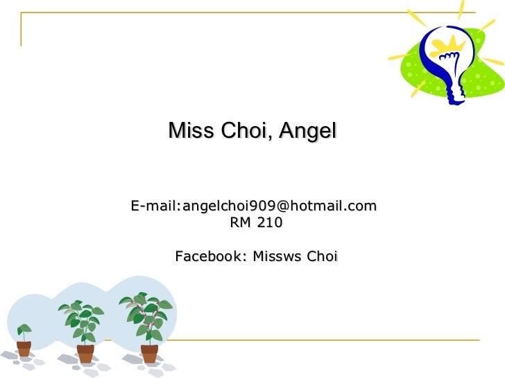 Miss Choi, Angel E-mail:angelchoi909@hotmail.com  RM 210 Facebook: Missws Choi