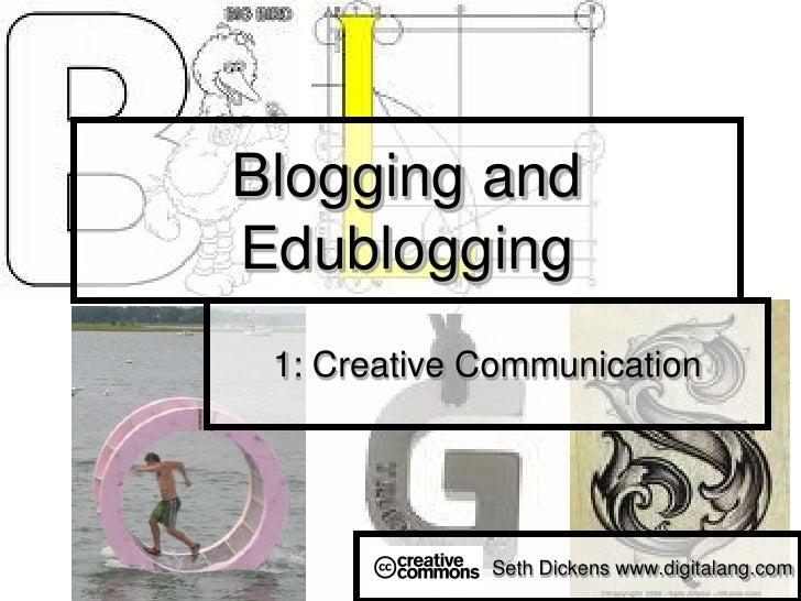 Blogging and Edublogging  1: Creative Communication                  Seth Dickens www.digitalang.com