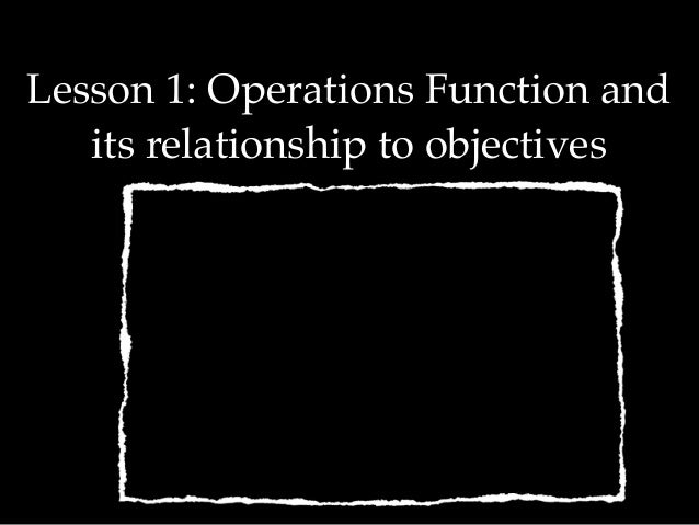 Lesson 1: Operations Function and its relationship to objectives