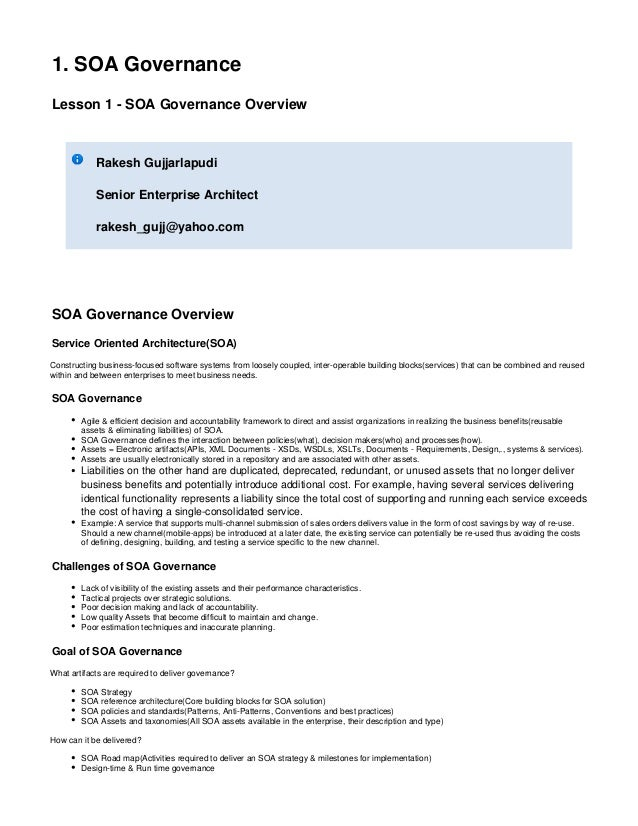 1. SOA Governance Lesson 1 - SOA Governance Overview Rakesh Gujjarlapudi Senior Enterprise Architect rakesh_gujj@yahoo.com...