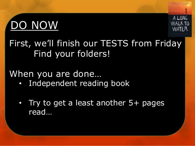 DO NOW First, we'll finish our TESTS from Friday Find your folders! When you are done…  • Independent reading book • Try t...