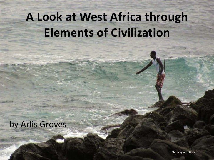 A Look at West Africa through Elements of Civilization<br />by Arlis Groves<br />Photo by Arlis Groves<br />