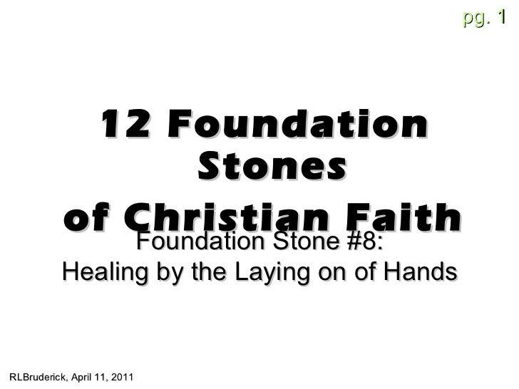 <ul><li>12 Foundation Stones </li></ul><ul><li>of Christian Faith </li></ul>RLBruderick, April 11, 2011 Foundation Stone #...