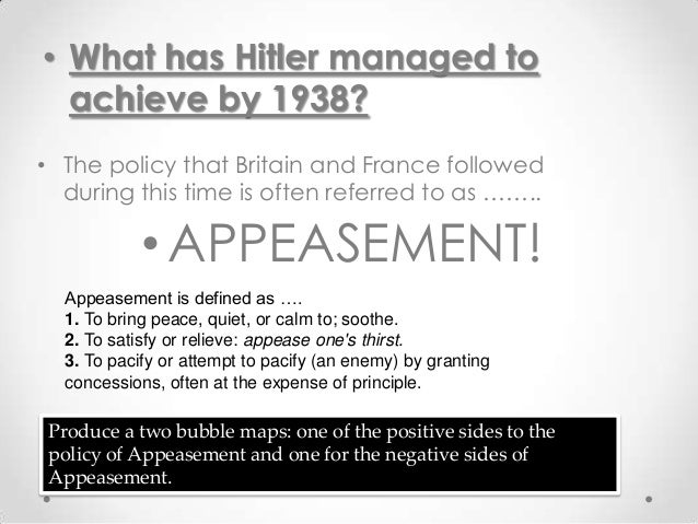• What has Hitler managed to  achieve by 1938?• The policy that Britain and France followed  during this time is often ref...