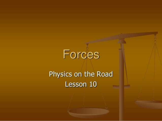 Forces Physics on the Road Lesson 10