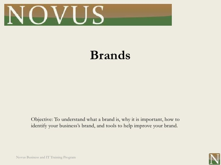 Brands         Objective: To understand what a brand is, why it is important, how to         identify your business's bran...