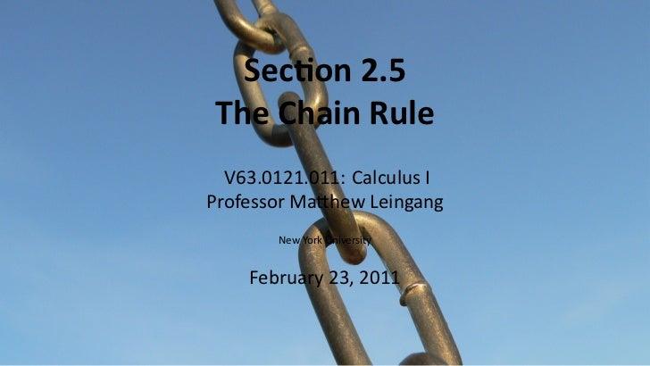Sec on 2.5    The Chain Rule      V63.0121.011: Calculus I    Professor Ma hew Leingang           New York University     ...