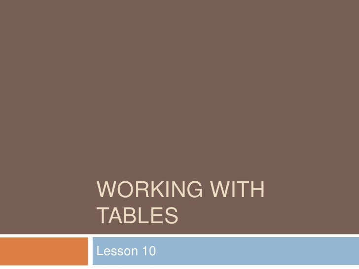 Working with tables<br />Lesson 10<br />