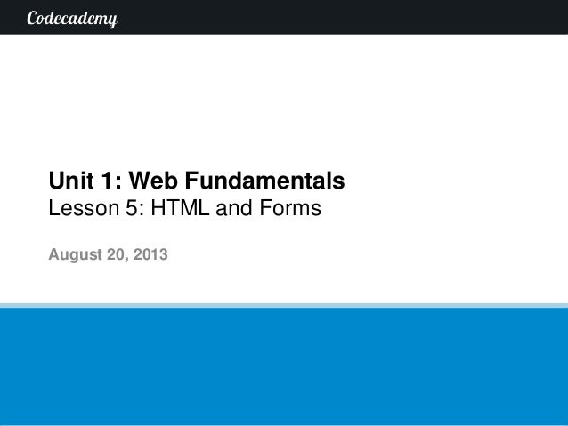 Unit 1: Web Fundamentals Lesson 5: HTML and Forms August 20, 2013