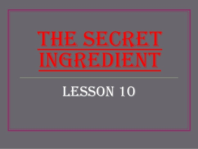 Lesson 10 secret ingredient