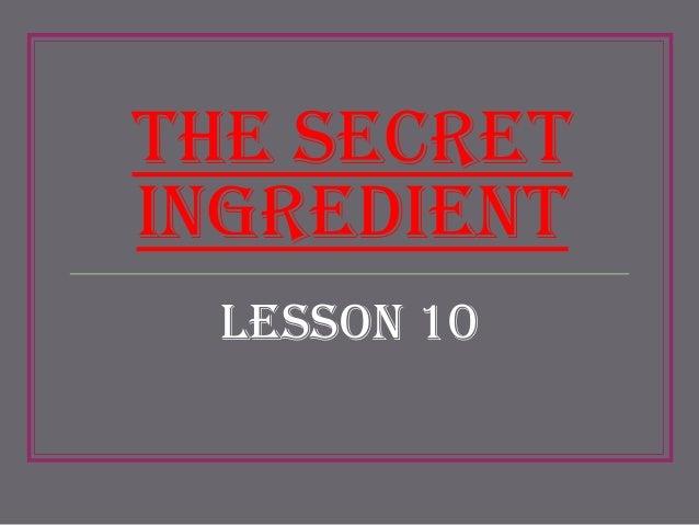 The Secret Ingredient Lesson 10