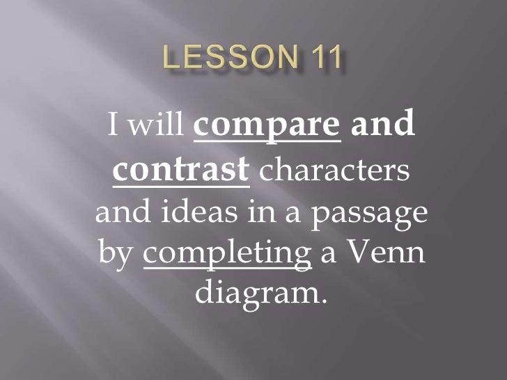 Lesson 11<br />I will compare and contrastcharacters and ideas in a passage by completing a Venn diagram.<br />