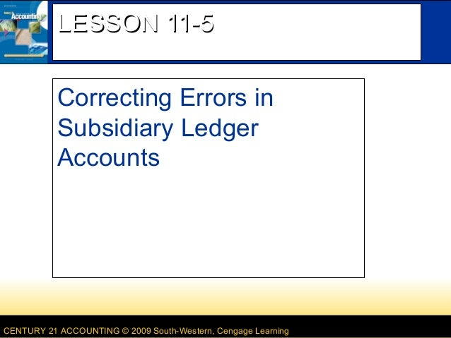 LESSON 11-5 Correcting Errors in Subsidiary Ledger Accounts  CENTURY 21 ACCOUNTING © 2009 South-Western, Cengage Learning
