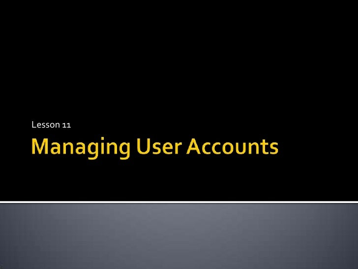 Managing User Accounts<br />Lesson 11<br />