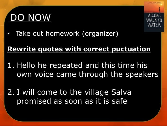 DO NOW • Take out homework (organizer) Rewrite quotes with correct puctuation  1. Hello he repeated and this time his own ...