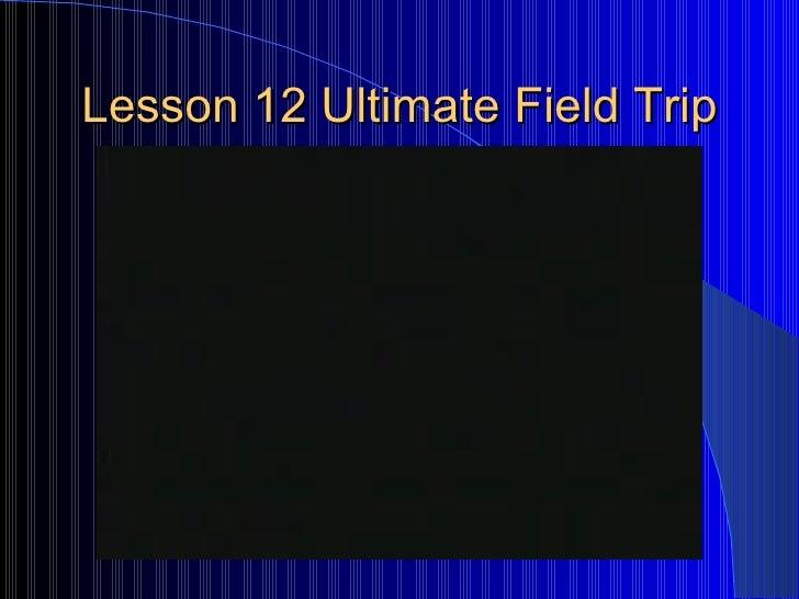 Lesson 12 Ultimate Field Trip