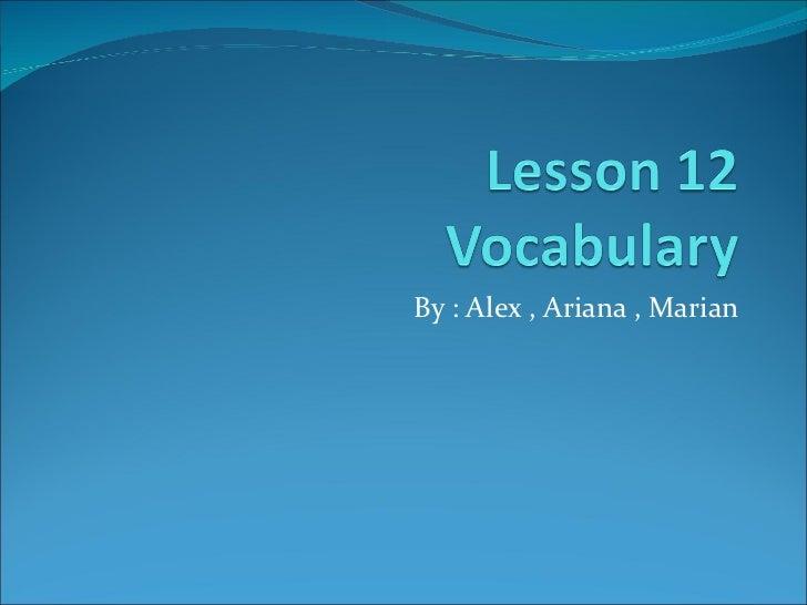 By : Alex , Ariana , Marian