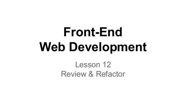 Front-End Web Development Lesson 12 Review & Refactor