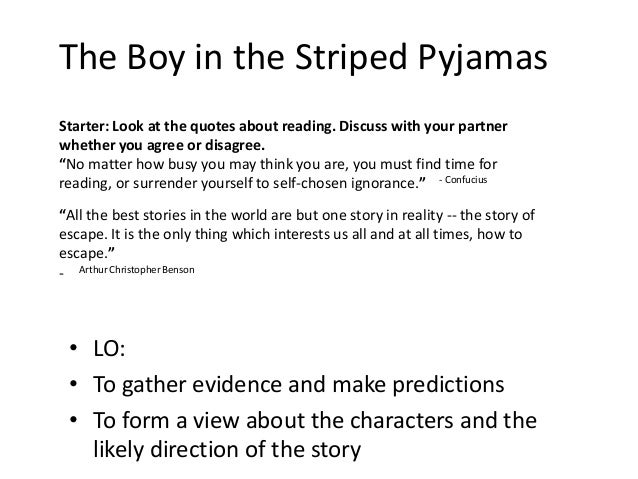 essay about the boy in the striped pajamas The boy in the striped pyjamas is a story that was based around the time of the holocaust throughout the novel, a series of events leads to a german boy making an unlikely friendship with a hewish boy firstly, the ability of bruno and shmuel to support each other's needs plays a significant role in the initial development.
